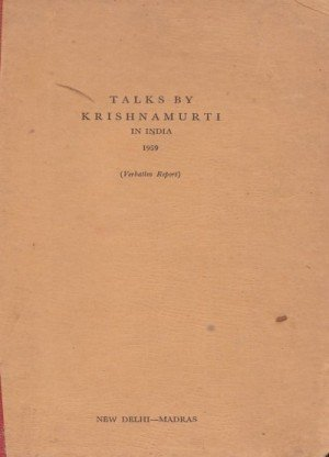 Talks By Krishnamurti in India 1959 (Verbatim Report):New Delhi- Madras