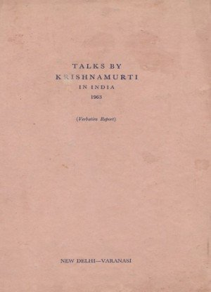 Talks By Krishnamurti in India 1963 (Verbatim Report): New Delhi-Varanasi