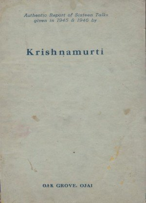 Authentic Report of Sixteen Talks given in 1945 & 1946 by Krishnamurti