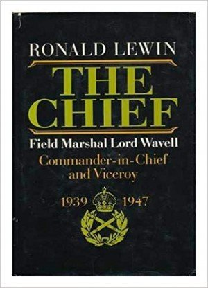 Ronald Lewin The Chief : Field Marshal Lord Wavell Commander-in-Chief and Viceroy