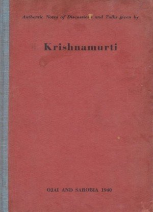 Authentic Notes Of Discussions And Talks Given By Krishnamurti :Ojai and Sarobia 1940