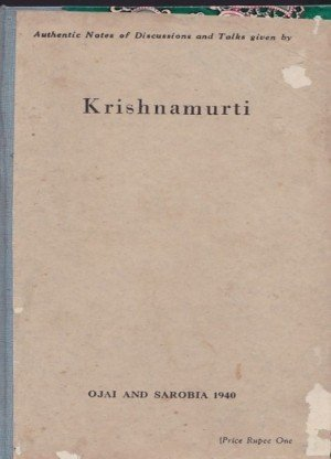Authentic Notes Of Discussions And Talks Given By Krishnamurti : ojai and Sarobia 1940
