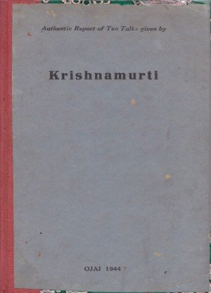 Authentic Report of ten talks given by Krishnamurti :Ojai 1944