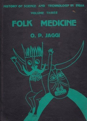 Folk Medicine: History of Science And Technology Volume three