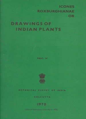 Icones Roxburghianae Or: Drawings Of Indian Plants Fasc.IV