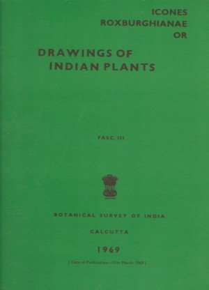 Icones Roxburghianae Or: Drawings Of Indian Plants Fasc.III