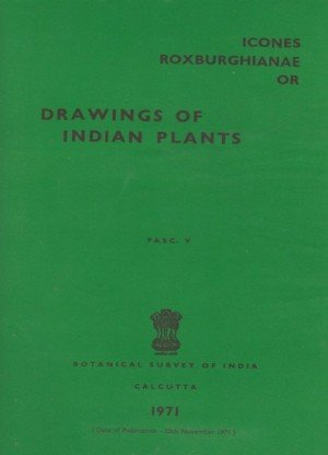 Icones Roxburghianae Or: Drawings Of Indian Plants Fasc.V