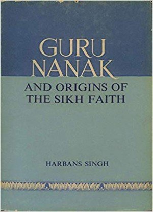 Guru Nanak: And Origins Of The Sikh Faith