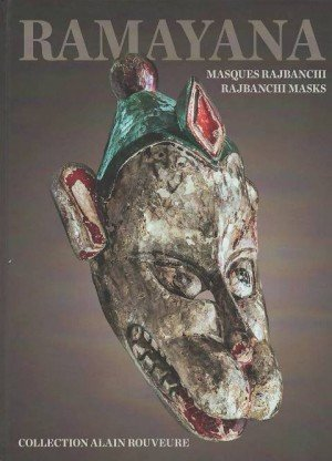 Ramayana: The Ramayana as Told by the Rajbanchi Masks, The Alain Rouveure Collection