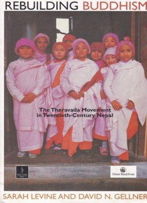 Rebuilding Buddhism The Theravada Movement in Twentieth-Century Nepal