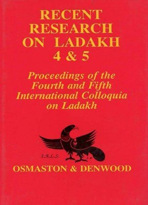 Recent Research on Ladakh 4 & 5: Proceedings of the fourth and fifth International Colloquia on Ladakh