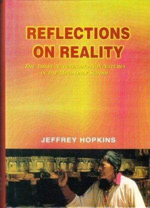 Reflection on Reality: The Three Natures and Non Natures in the Mind Only School