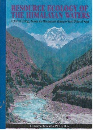 Resource Ecology of the Himalayan Waters: A Study of Ecology, Biology and Management Strategy of Fresh Waters of Nepal