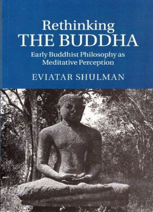 Rethinking the Buddha: Early Buddhist Philosophy as Meditative Perception