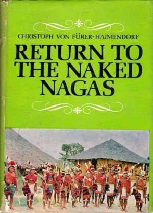Return to the Naked Nagas: An Anthropologist's View of Nagaland 1936-1970