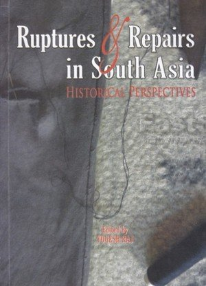 Ruptures & Repairs in South Asia Historical Perspectives