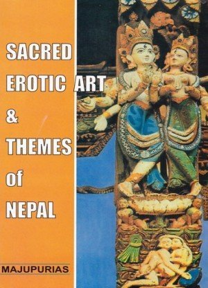 Sacred Erotic Art and Themes of Nepal An Analytical Study and Interpretations of Religion-based Sex Expressions Misconstrued as Pornography