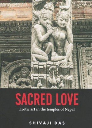 Sacred Love: Erotic Art in the Temples of Nepal