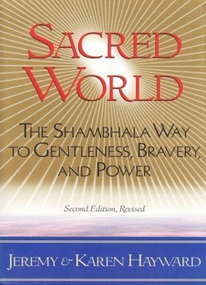 Sacred World: The Shambhala Way to Gentleness, Bravery and Power