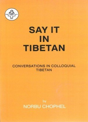 Say it in Tibetan: Conversations in Colloquial Tibetan