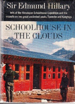 Schoolhouse in the Clouds; Tells of the Himalayan School House Expedition and the Assaults on Two Great Unclimbed Peaks, Taweche and Kangtega