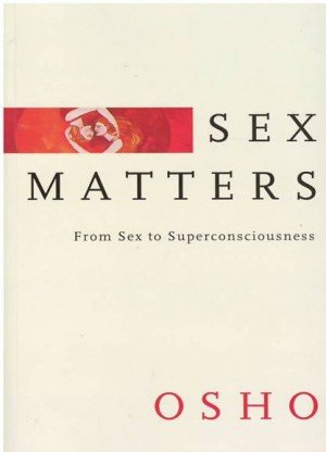 Sex Matters: From Sex to Superconsciousness