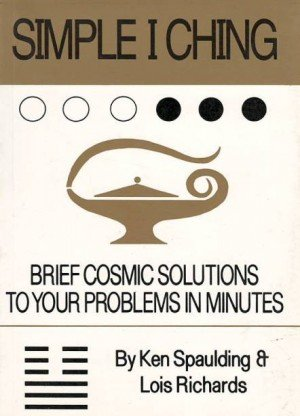 Simple I Ching: Brief Cosmic Solutions to Your Problems in Minutes