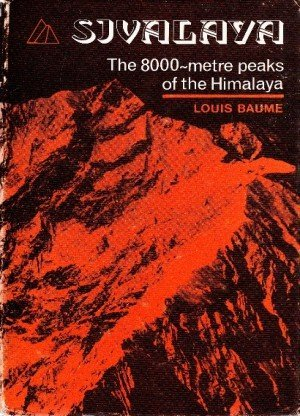 Sivalaya: The 8000 Metre Peaks of the Himalaya - A Chronicle and Bibliography of Exploration