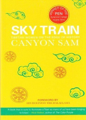 Sky Train: Tibet Women on the Edge of History by Canyon Sam