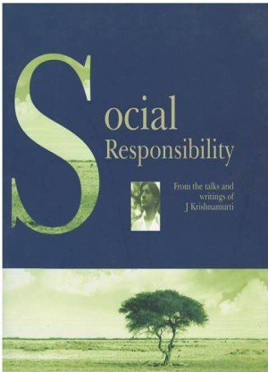 Social Responsibility: From the Talks and Writing of J Krishnamurti