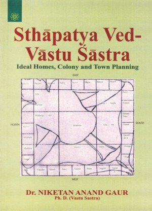 Sthapatya Ved-Vastu Sastr: Ideal Homes, Colony and Town Planning