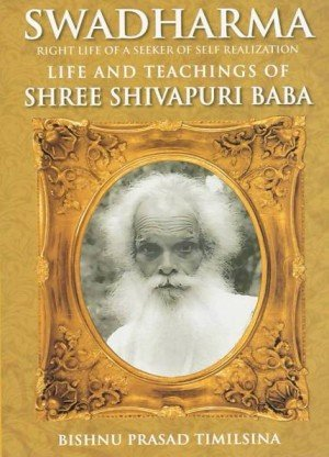 Swadharma Right Life of a Seeker of Self Realization: Life and Teachings of Shree Shivapuri Baba