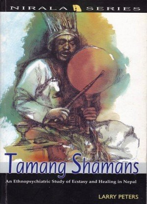 Tamang Shamans: an ethnopsychiatric study of ecstasy & healing in Nepal