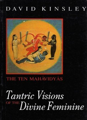 Tantric Visions of the Divine Feminine: The Ten Mahavidyas