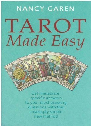Tarot Made Easy: Get Immediate, Specific Answers to Your Most Pressing Questions with This Amazingly Simple New Method
