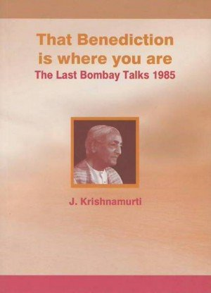 That Benediction is Where you are: The Last Bombay Talks 1985