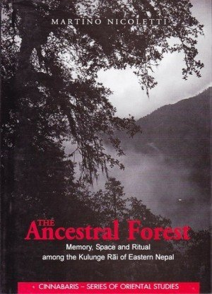 The Ancestral Forest: Memory, Space and Ritual among the Kulunge Rai of Eastern Nepal