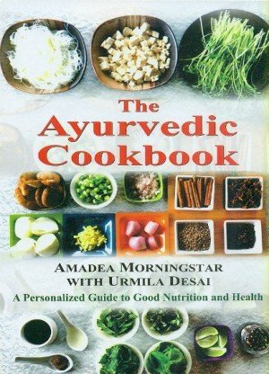 The Ayurvedic Cookbook: A Personalized Guide to Good Nutrition and Health