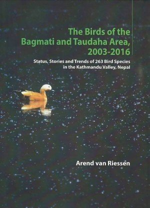 The Birds of the Bagmati and Taudaha Area, 2003-2016: Status, Stories and Trends of 263 Bird Species in the Kathmandu Valley, Nepal