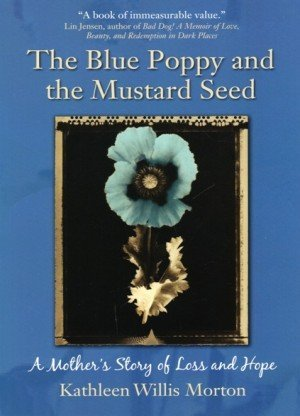 The Blue Poppy and the Mustard Seed: A Mother's Story of Loss and Hope