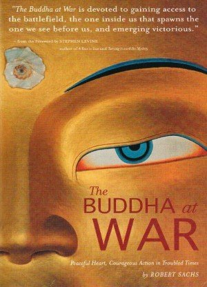 The Buddha at War : Peaceful Heart, Courageous Action in Troubled Times