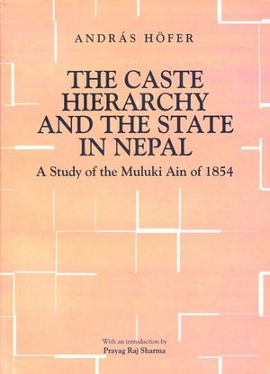 The Caste Hierarchy and the State in Nepal: A Study of the Muluki Ain of 1854