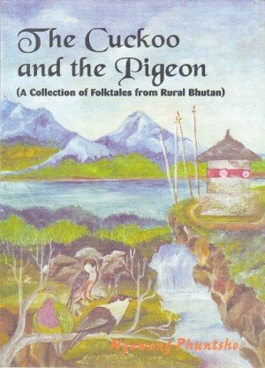 The Cuckoo and the Pigeon: A Collection of Folktales from Rural Bhutan