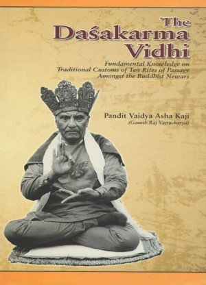 The Dasakarma Vidhi: Fundamental Knowledge on Traditional Customs of Ten Rites of Passage Amongst the Buddhist Newars
