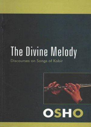 The Divine Melody: Discourses on Songs of Kabir