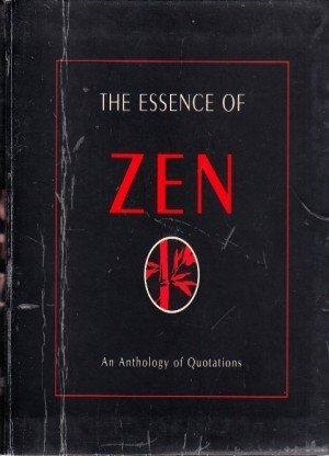The Essence of Zen: An Anthology of Quotations