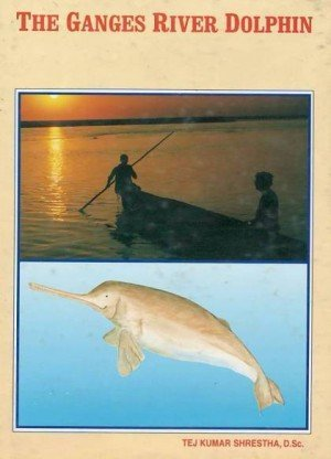 The Ganges River Dolphin: A Study of the Wilderness and Biodiversity in the Himalayan Waters of Nepal