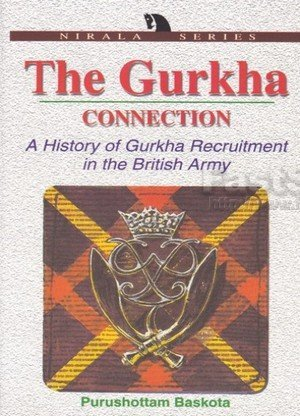 The Gurkha Connection A History Of Gurkha Recruitment In The British Army