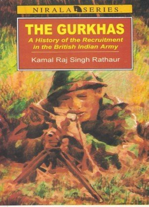 The Gurkhas A History of the Recruitment in the British Indian Army