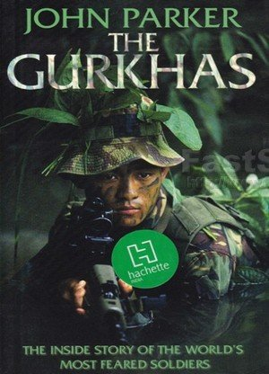 The Gurkhas The Inside Story of the World's Most Feared Soldiers